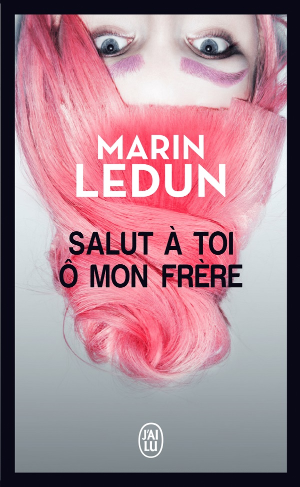 Salut à toi ô mon frère Marin Ledun J'ai Lu Poche