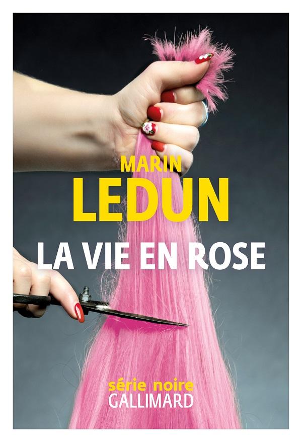 La vie en rose Marin Ledun Gallimard Série Noire